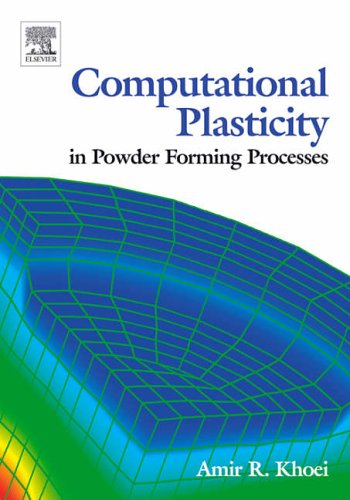 Computational Plasticity in Powder Forming Processes, Amir Khoei