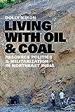 "Dolly Kikon, ""Living with Oil and Coal: Resource Politics and Militarization in Northeast India"" (U Washington Press, 2019)"