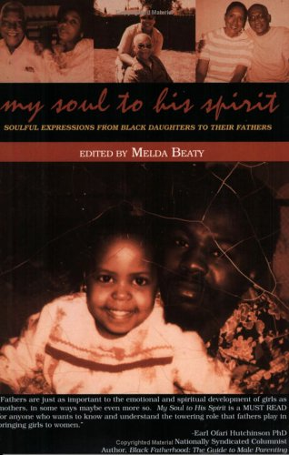 My Soul To His Spirit: Soulful Expressions From Black Daughters To Their Fathers pdf