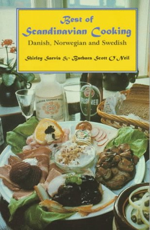 Best of Scandinavian Cooking: Danish, Norwegian and Swedish by Shirley Sarvis, Barbara Scott O'Neil