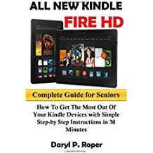 All New Kindle Fire HD Complete Guide for Seniors: How to Get The Most Out Of Your Kindle Devices with Simple Step-by Step Instructions in 30 Minutes.