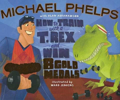 How to Train with a T. Rex and Win 8 Gold Medals[HT TRAIN W/A T REX & WIN 8 GOL][Hardcover] ()