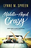 Middle-Aged Crazy: Short Stories of Midlife and Beyond: The Complete Collection