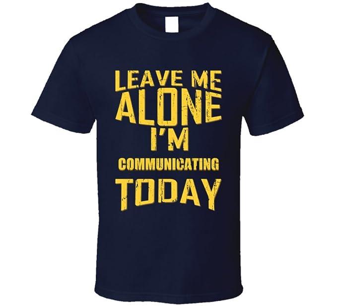 Leave Me Alone I'm Communicating Today Amateur Radio Sports