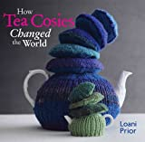 Image of How Tea Cosies Changed the World