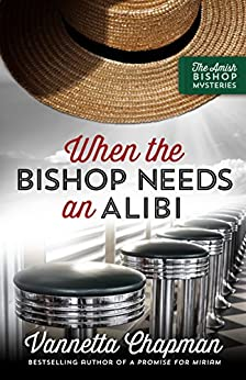 When the Bishop Needs an Alibi (The Amish Bishop Mysteries Book 2) by [Chapman, Vannetta]