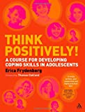 Think Positively! : A Course for Developing Coping Skills in Adolescents, Frydenberg, Erica, 1441124810