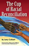 img - for The Cup of Racial Reconciliation book / textbook / text book