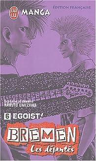 Bremen, Les déjantés, Tome 6 : Egoist ! par Haruto Umezawa