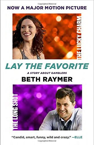 Lay the Favorite: A Story About Gamblers by Beth Raymer (2012-11-20)