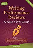 Writing Performance Reviews How to write performance objectives, reviews, appraisals, and other performance documentation that Is clear, descriptive, objective, and acceptable in today's workplace. : A Write It Well Guide
