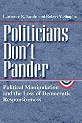 Politicians Don't Pander: Political Manipulation and the Loss of Democratic Responsiveness (Studies in Communication, Media, and Public Opinion)