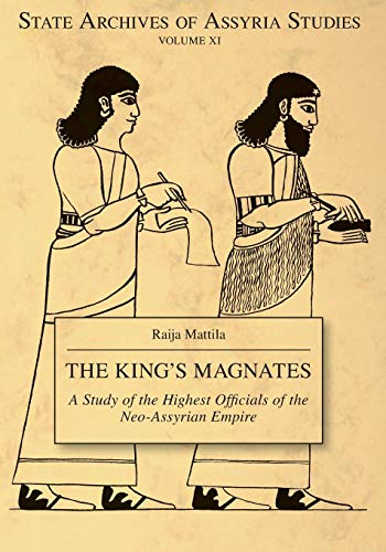 The King's Magnates: A Study of the Highest Officials of the Neo-Assyrian Empire (State Archives of Assyria Studies)
