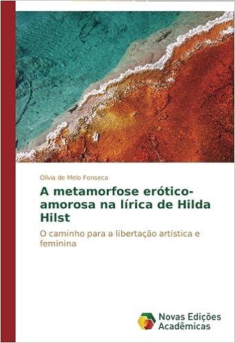A metamorfose erótico-amorosa na lírica de Hilda Hilst: O caminho para a libertação artística e feminina