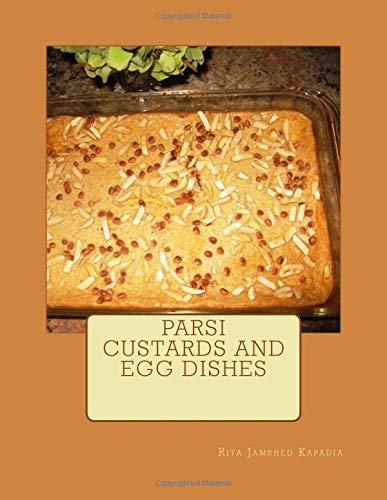 Cookbook / eBook : Parsi Custards and Egg Dishes Book 8 of 8 in the Parsi Cuisine Series. Paperback available worldwide and a eBook for India.
