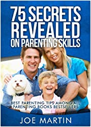 75 Secrets Revealed on Parenting Skills: Best Parenting Tips Among All Parenting Books Bestsellers (With Love and Logic) (English Edition)