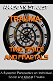 Trauma: Time, Space and Fractals, Anngwyn St. Just, 1477459723