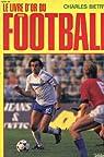 LE LIVRE D OR DU FOOTBALL 1985 par Biétry
