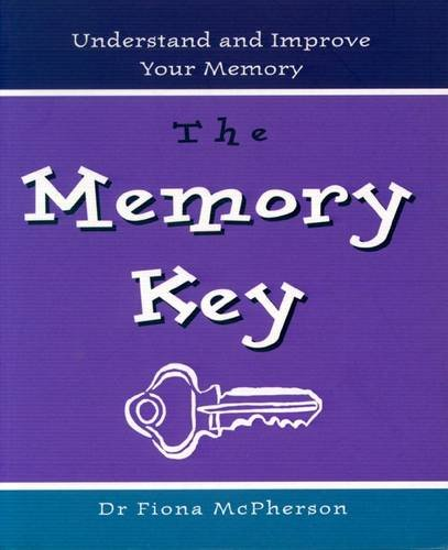The Memory Key: Understand and Improve Your Memory