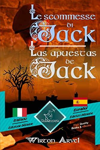 Le scommesse di Jack (Racconto celtico) - Las apuestas de Jack (Un cuento celta): Bilingue con testo a fronte - Textos bilingües en paralelo: Italiano ... (Dual Language Easy Reader) -