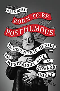 Book Cover: Born to Be Posthumous: The Eccentric Life and Mysterious Genius of Edward Gorey