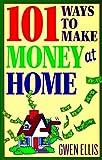 101 Ways to Make Money at Home, Gwen Ellis, 0892838981