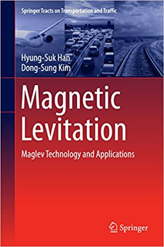 Magnetic Levitation: Maglev Technology And Applications (Springer Tracts On Transportation And Traffic) Download.zip