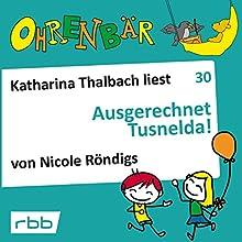 Ausgerechnet Tusnelda! (Ohrenbär 30) Hörbuch von Nicole Röndigs Gesprochen von: Katharina Thalbach