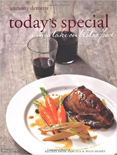 Todays special a new take on bistro food recipes from arbutus todays special a new take on bistro food recipes from arbutus and wild honey amazon anthony demetre simon wheeler 9781844006144 books forumfinder Gallery