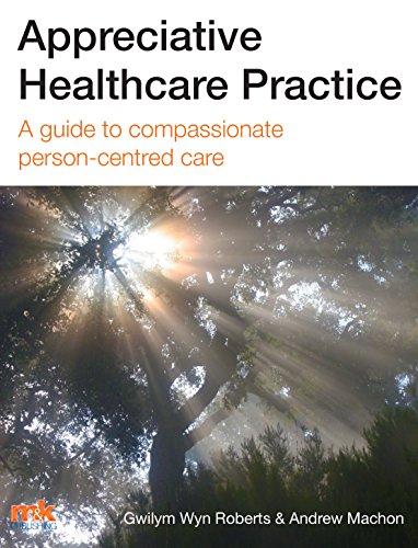 Appreciative Healthcare Practice: A guide to compassionate, person-centred care Pdf
