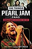 100 Things Pearl Jam Fans Should Know & Do Before