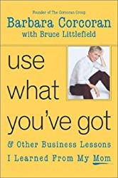 Use What You've Got: & Other Business Lessons I Learned from My Mom