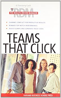 Book Teams That Click: The Results Driven Manager Series: A Timesaving Guide for Increasing Your Effectiveness (Harvard Results Driven Manager)