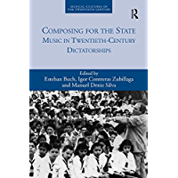 Composing for the State: Music in Twentieth-Century Dictatorships (Musical Cultures of the Twentieth Century) book cover