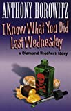 I KNOW WHAT YOU DID LAST WEDNESDAY (DIAMOND BROTHERS STORY)