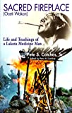 img - for Sacred Fireplace (Oceti Wakan): Life and Teachings of a Lakota Medicine Man book / textbook / text book