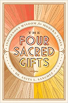 Book The Four Sacred Gifts: Indigenous Wisdom for Modern Times