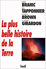 La plus belle histoire de la Terre par André Brahic