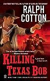 Killing Texas Bob, Ralph Cotton, 0451222563