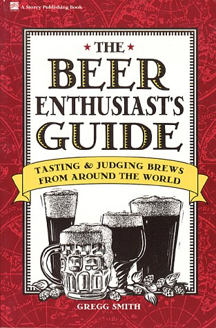 The Beer Enthusiast's Guide: Tasting & Judging Brews from Around the World (Beer Around The World)