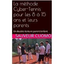 La méthode Cyber-Tennis pour les 8 à 15 ans et leurs parents: En double écriture parent/enfant (Les Yogas de la vie t. 2) (French Edition)