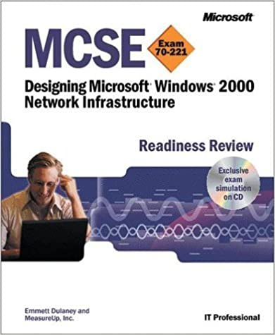 MCSE Designing a Microsoft Windows 2000 Network Infrastructure Readiness Review; Exam 70-221 (Pro-Certification) by Dulaney, Emmett (2001)