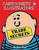 Cartoonists' and Illustrators' Trade Secrets, Robin Hall, 0713654880
