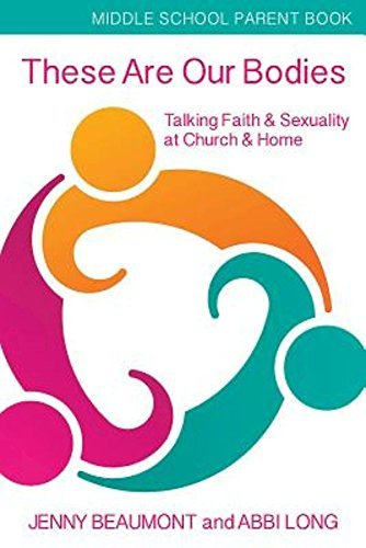 Download These Are Our Bodies, Middle School Parent Book: Talking Faith & Sexuality at Church & Home PDF