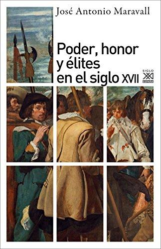 Descargar Libro Poder, Honor Y élites En El Siglo Xvii José Antonio Maravall