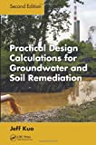 Practical Design Calculations for Groundwater and Soil Remediation, Second Edition, Jeff Kuo, 1466585234