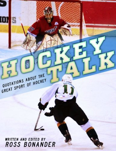 Hockey Talk - Quotations About the Great Sport of Hockey, From The Players and Coaches Who Made It Great
