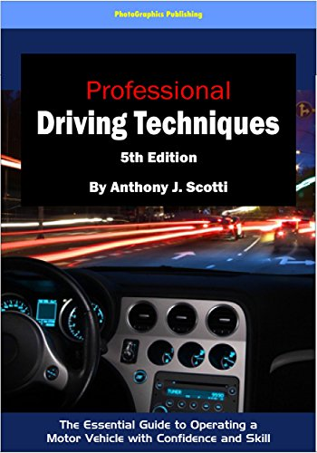 Professional Driving Techniques, 5th Edition: The Essential Guide to Operating a Motor Vehicle with Confidence and Skill