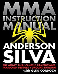 MMA Instruction Manual: The Muay Thai Clinch, Takedowns, Takedown Defense, and Ground Fighting