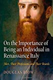 On the Importance of Being an Individual in Renaissance Italy: Men, Their Professions, and Their Beards (Haney Foundation Series), Douglas Biow, 0812246713